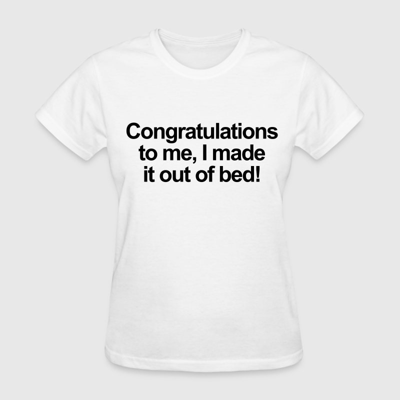 Congratulations to me, I made it out of bed Women's T-Shirts - Women's T-Shirt