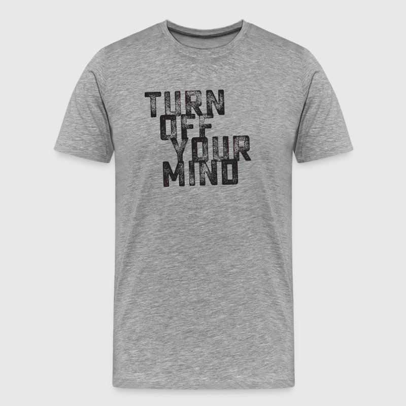 Turn Off Your Mind - Men's Premium T-Shirt