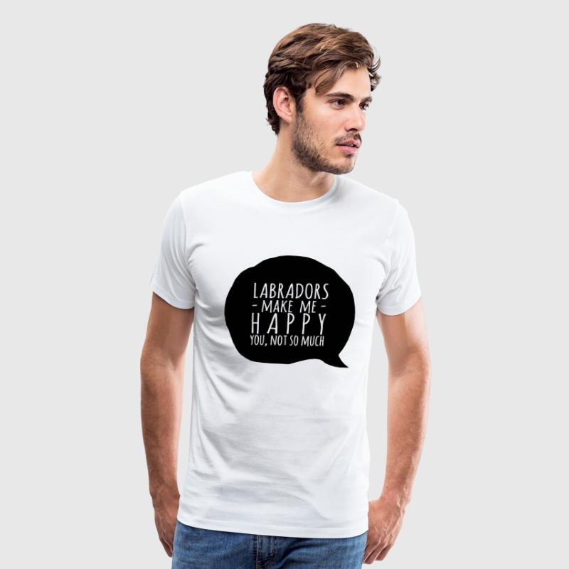 Labradors make me happy, you not so much - Men's Premium T-Shirt