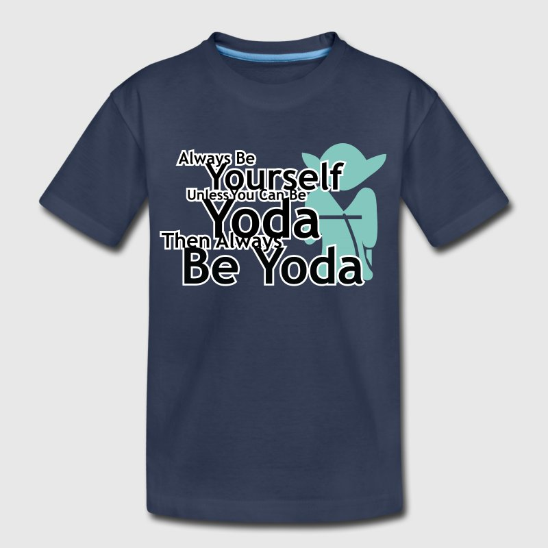 Always Be Yourself Unless You Can Be Yoda Kids' Shirts - Kids' Premium T-Shirt