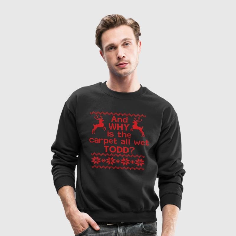 And WHY is the carpet all wet TODD? Long Sleeve Shirts - Crewneck Sweatshirt