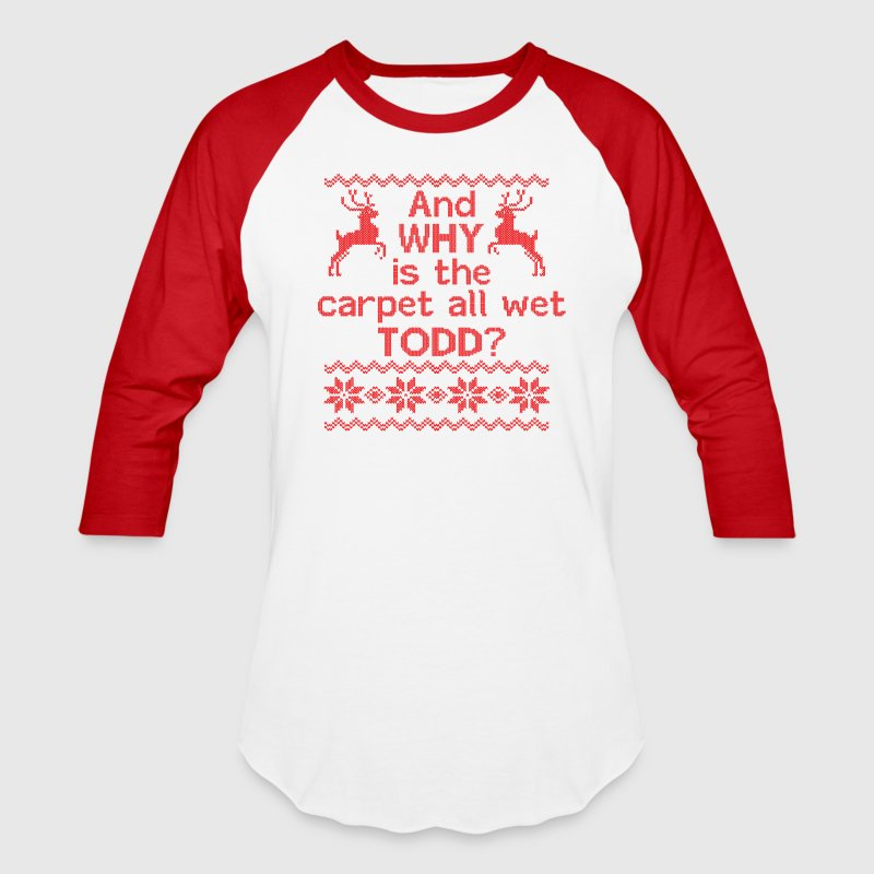 And WHY is the carpet all wet TODD? T-Shirts - Baseball T-Shirt