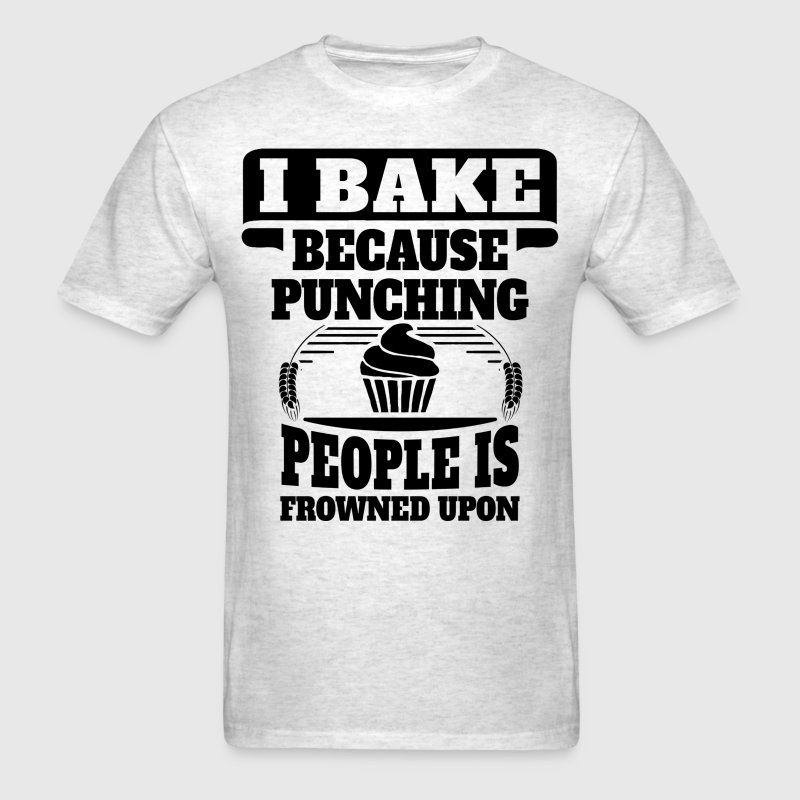 I Bake Because Punching People Is Frowned Upon T-Shirts - Men's T-Shirt