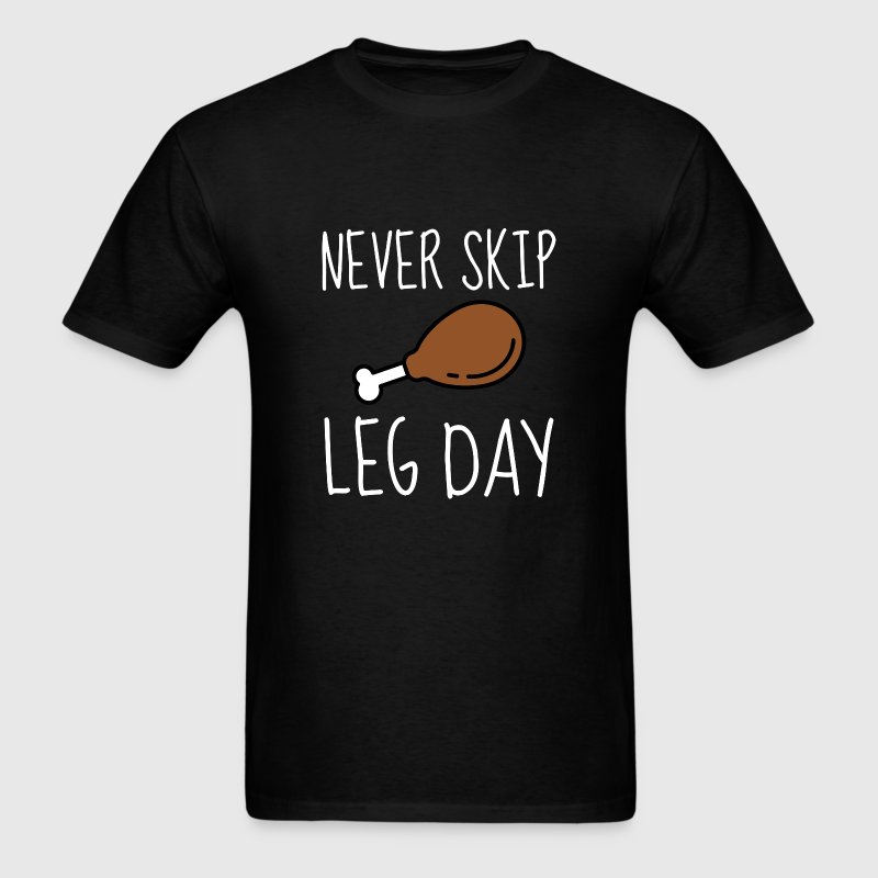 Never Skip Leg Day - Men's T-Shirt