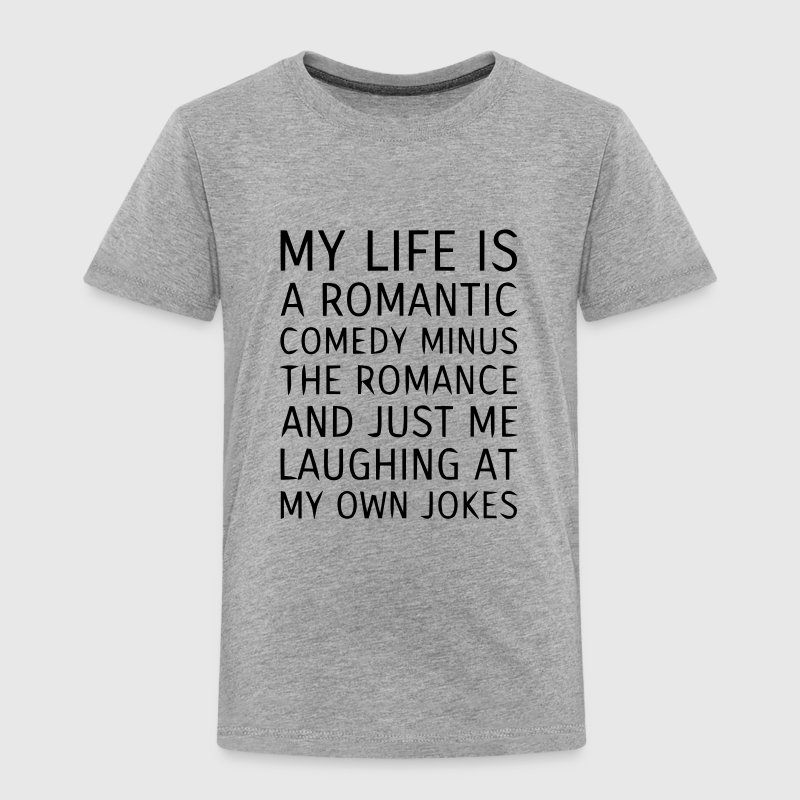 MY LIFE IS A ROMANTIC COMEDY MINUS THE ROMANCE Baby & Toddler Shirts - Toddler Premium T-Shirt