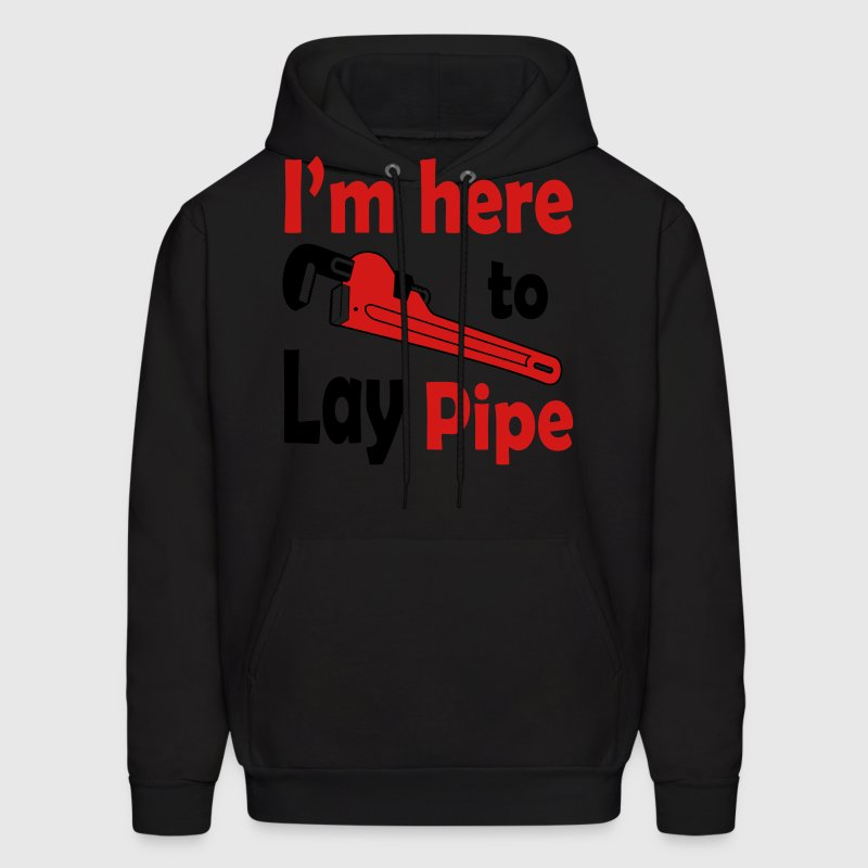 I'm here to lay pipe Hoodies - Men's Hoodie