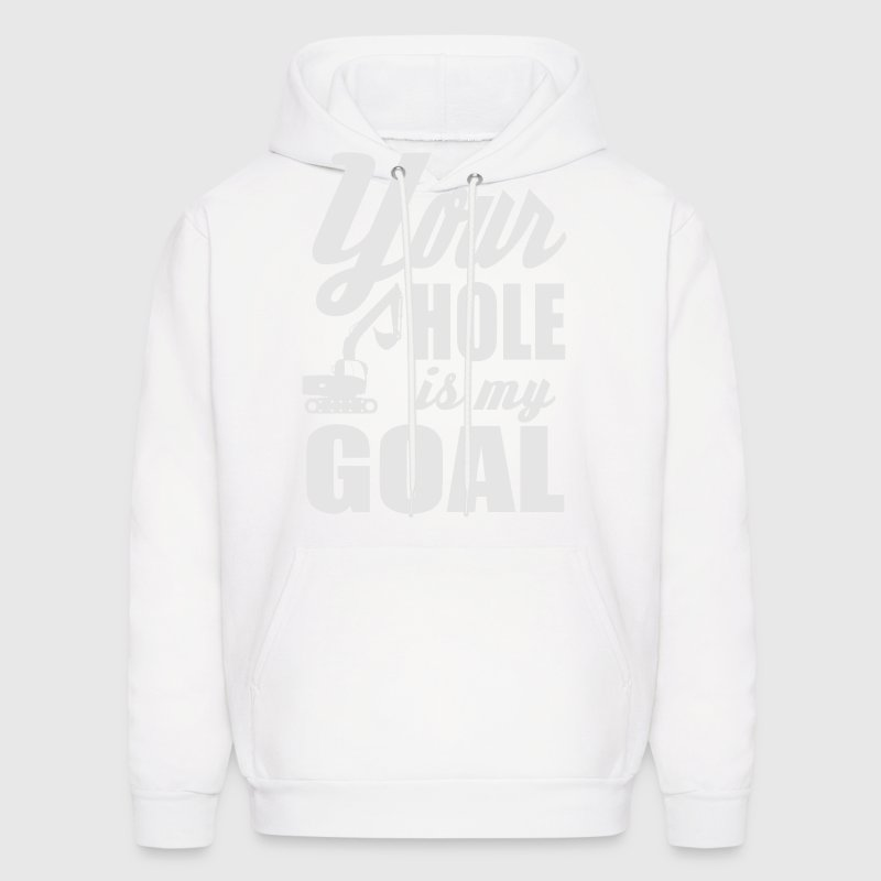 your hole is my goal Hoodies - Men's Hoodie
