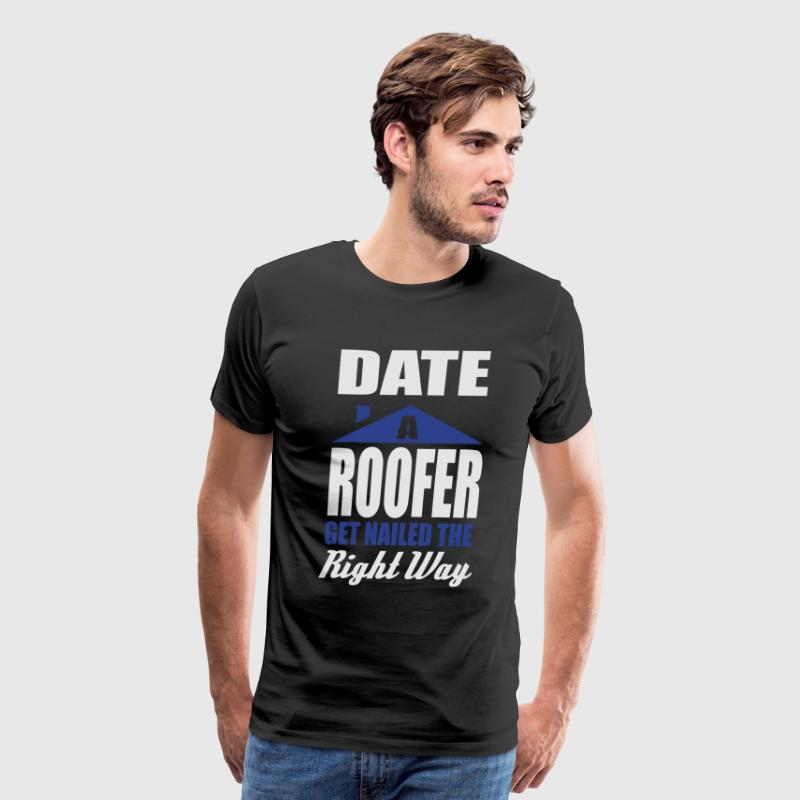 date a roofer get nailed the right way T-Shirts - Men's Premium T-Shirt
