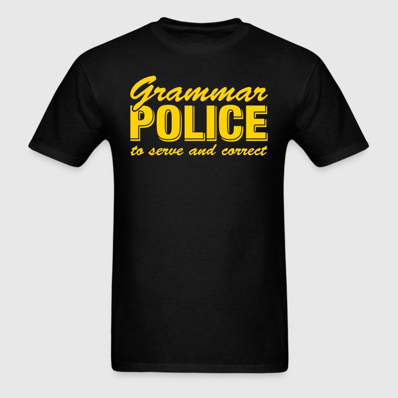 Grammar Police To Serve And Correct T-Shirts - Men's T-Shirt