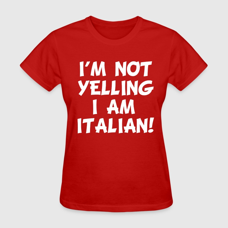 I'm Not Yelling I'm Italian funny - Women's T-Shirt