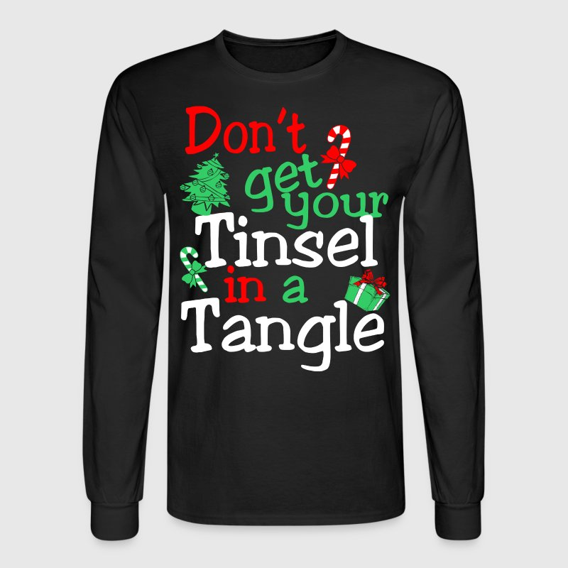 Dont Get Your Tinsel In A Tangle Christmas - Men's Long Sleeve T-Shirt