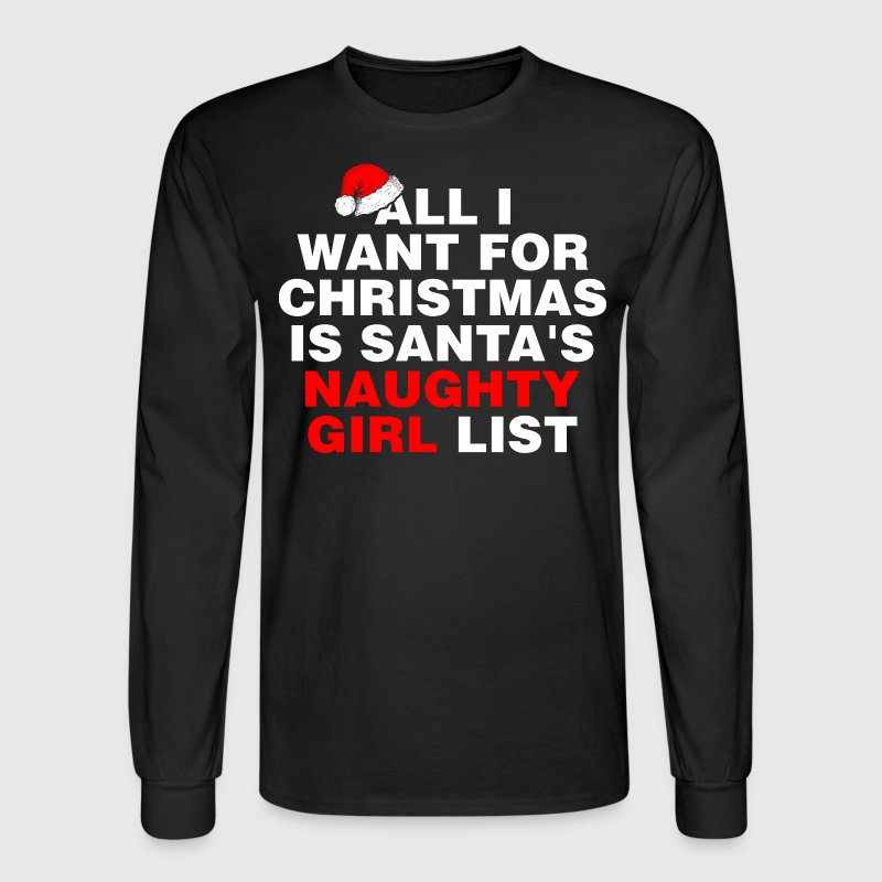 All I Want For Christmas Is Santas Naughty Girl - Men's Long Sleeve T-Shirt