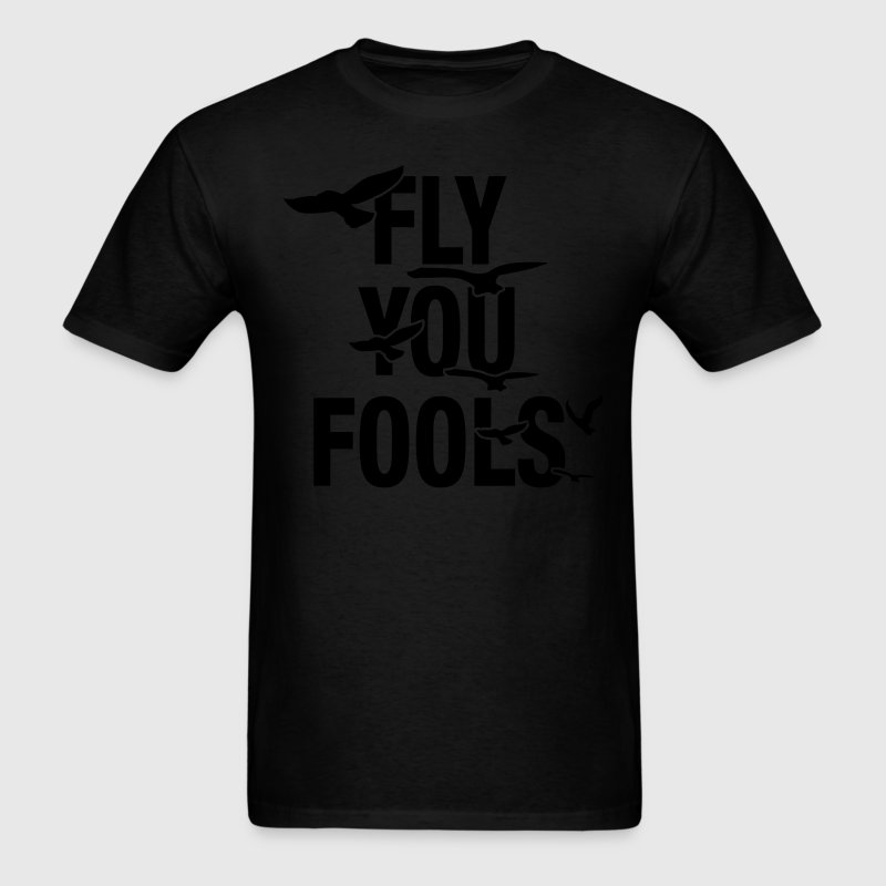 Fly You Fools T-Shirts - Men's T-Shirt
