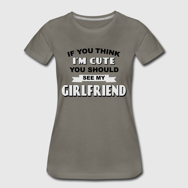 If You Think I'm Cute You Should See My Girlfriend Women's T-Shirts - Women's Premium T-Shirt