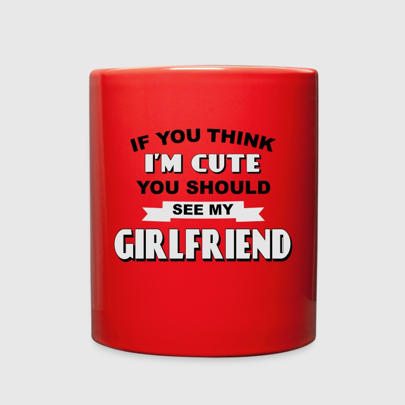 If You Think I'm Cute You Should See My Girlfriend Mugs & Drinkware - Full Color Mug