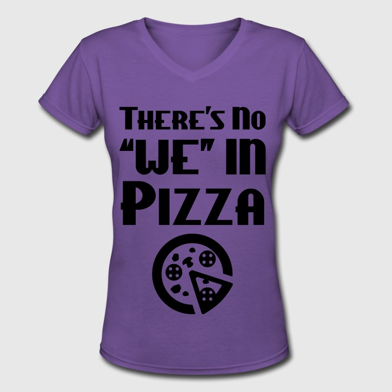 There's No We In Pizza Women's T-Shirts - Women's V-Neck T-Shirt