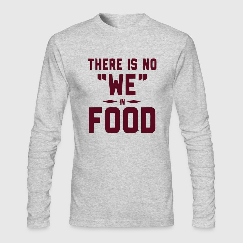 THERE IS NO WE IN FOOD Long Sleeve Shirts - Men's Long Sleeve T-Shirt by Next Level