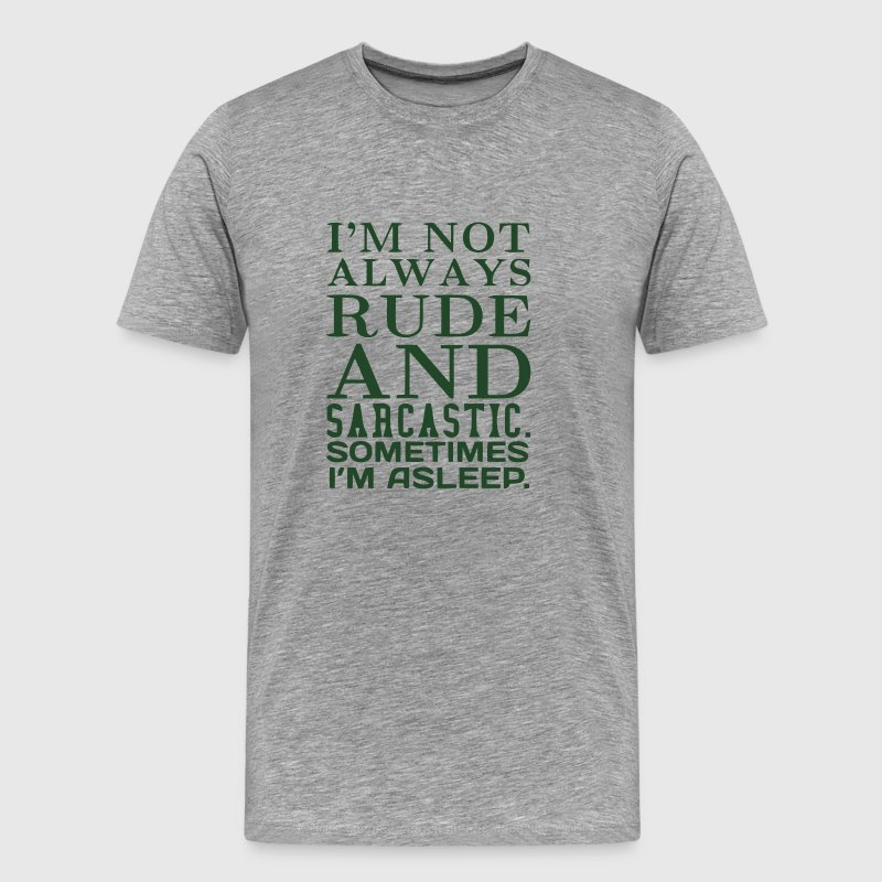 I'M NOT ALWAYS RUDE AND SARCASTIC T-Shirts - Men's Premium T-Shirt