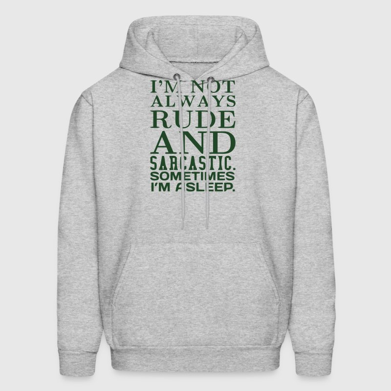 I'M NOT ALWAYS RUDE AND SARCASTIC Hoodies - Men's Hoodie