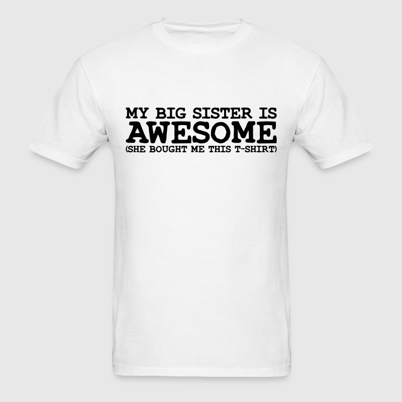 my big sister is awesome T-SHIRT - Men's T-Shirt
