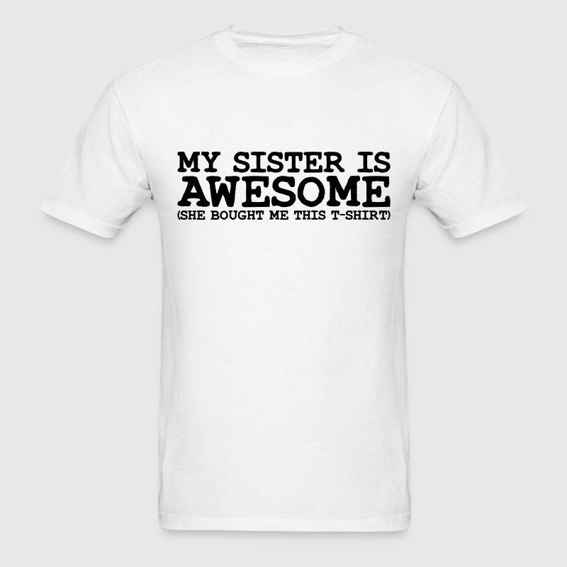 my sister is awesome T-SHIRT - Men's T-Shirt