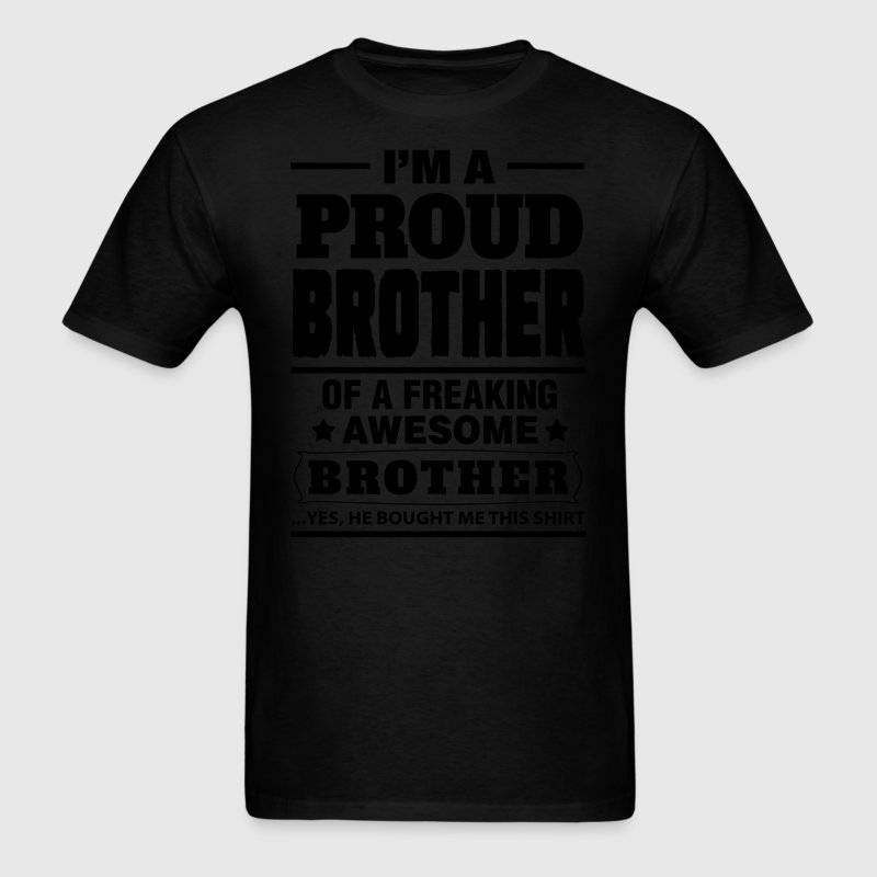 I'm A Proud Brother Of A Freaking Awesome Brother T-Shirts - Men's T-Shirt