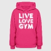 Live Love Gym Funny - Women's Hoodie
