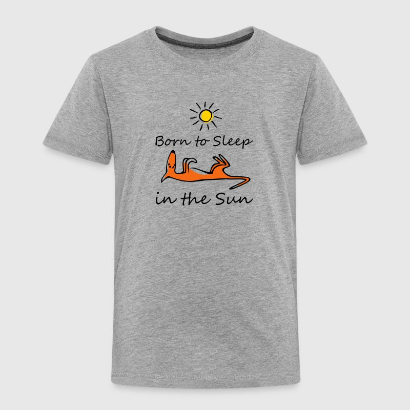 Born to sleep in the sun Baby & Toddler Shirts - Toddler Premium T-Shirt