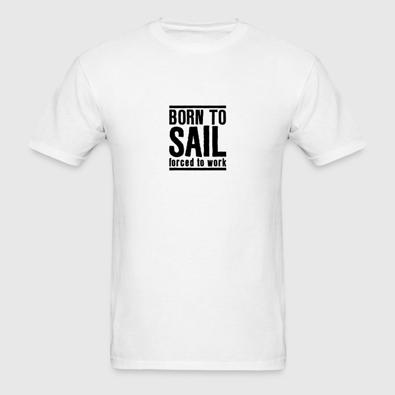 sa08 born to sail forced to work T-SHIRT - Men's T-Shirt