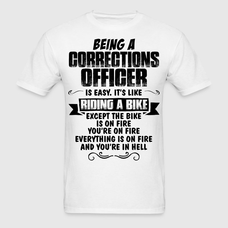 Being A Corrections Officer... T-Shirts - Men's T-Shirt