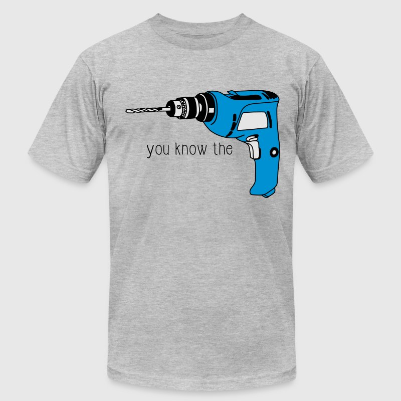 You know the Drill T-Shirts - Men's T-Shirt by American Apparel