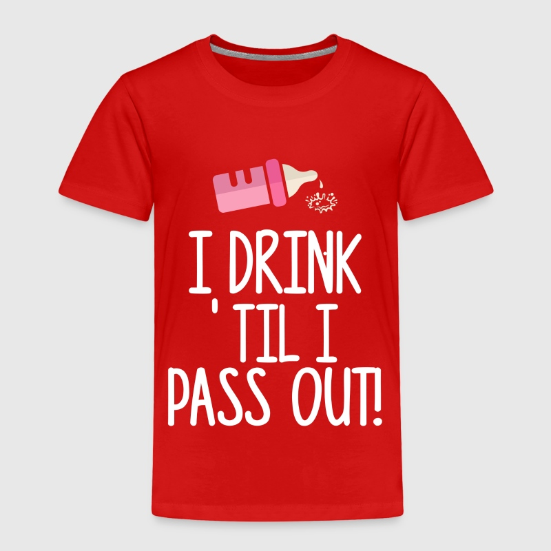 I Drink Til I Pass Out! Baby & Toddler Shirts - Toddler Premium T-Shirt