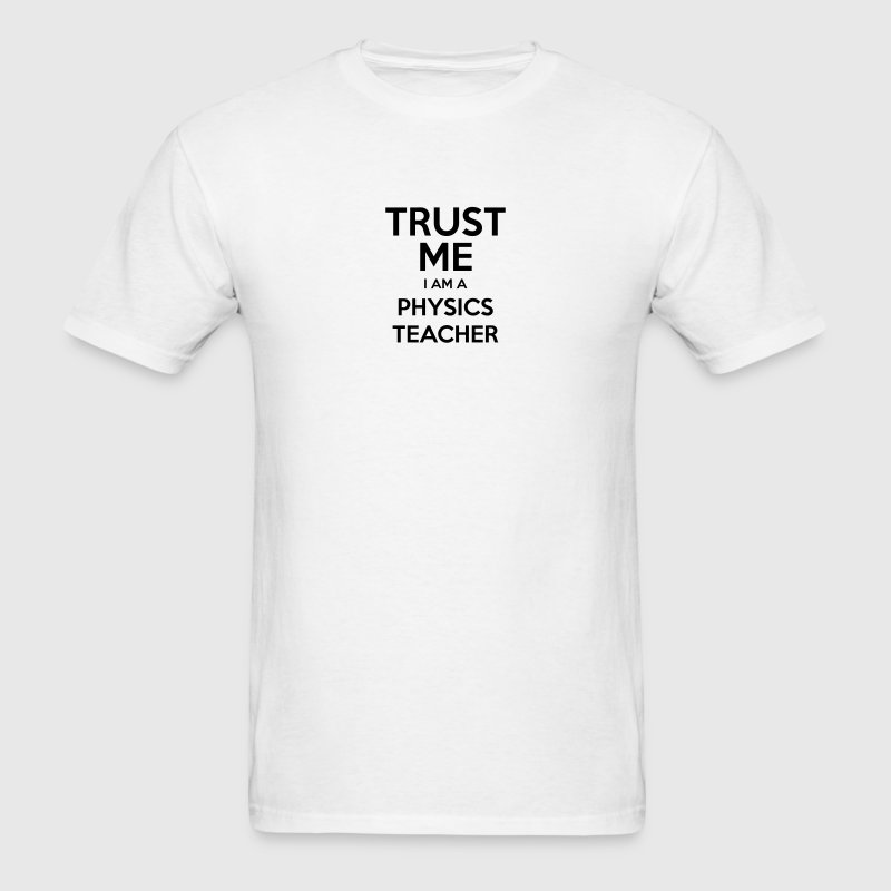 trust me i am a physics teacher t-shirt - Men's T-Shirt