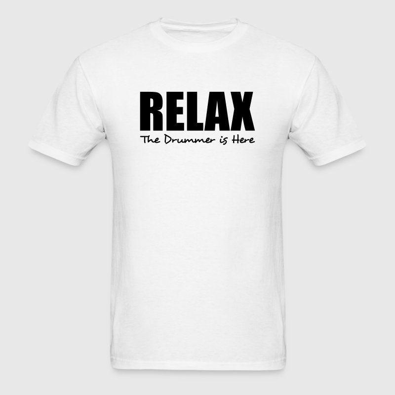 relax the drummer is here t-shirt - Men's T-Shirt