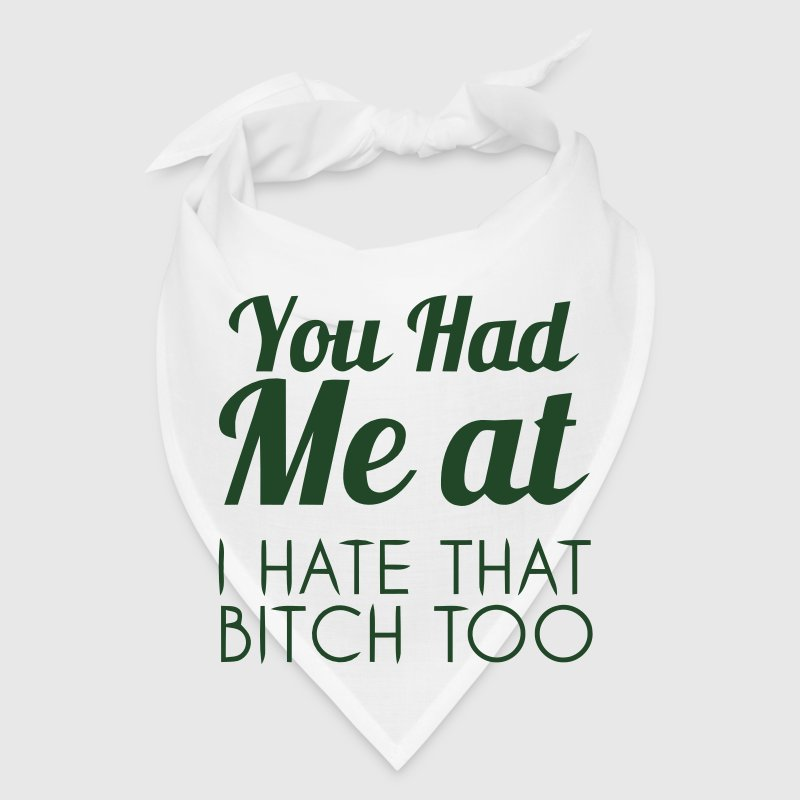 YOU HAD ME AT: I HATE THAT BITCH, TOO! Caps - Bandana