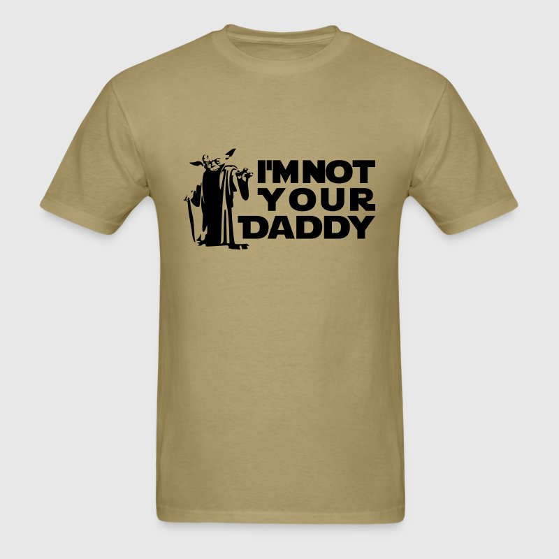 I'm not your daddy T-Shirts - Men's T-Shirt