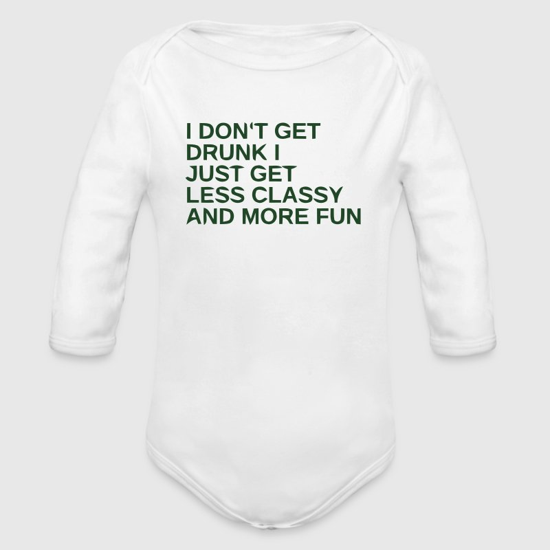 I DON'T GET DRUNK - I GET LESS CLASSY AND MORE FUN Baby Bodysuits - Long Sleeve Baby Bodysuit