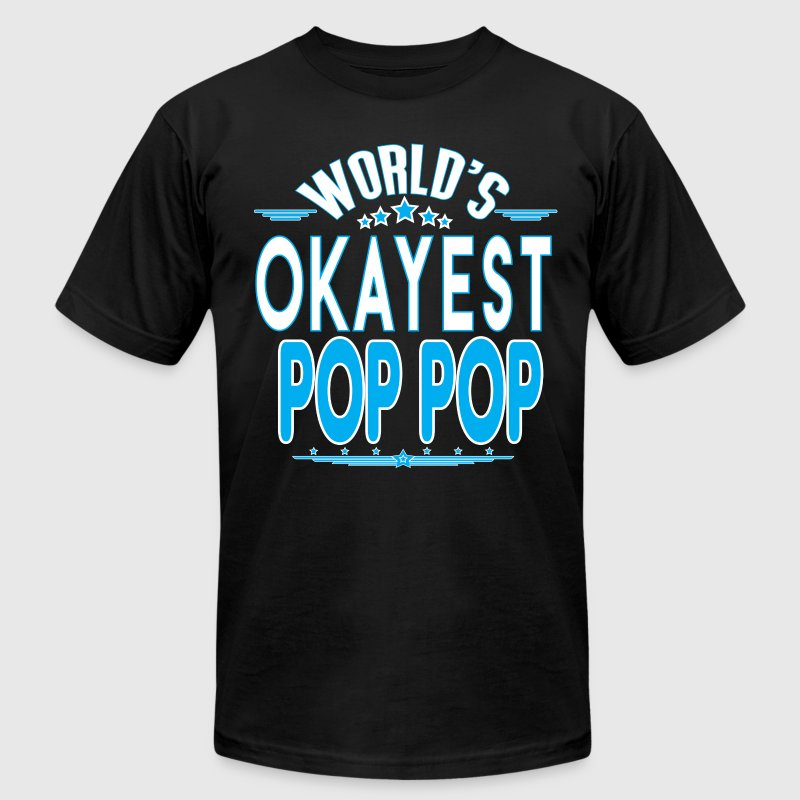 WORLD'S OKAYEST POP POP EVER T-Shirts - Men's T-Shirt by American Apparel