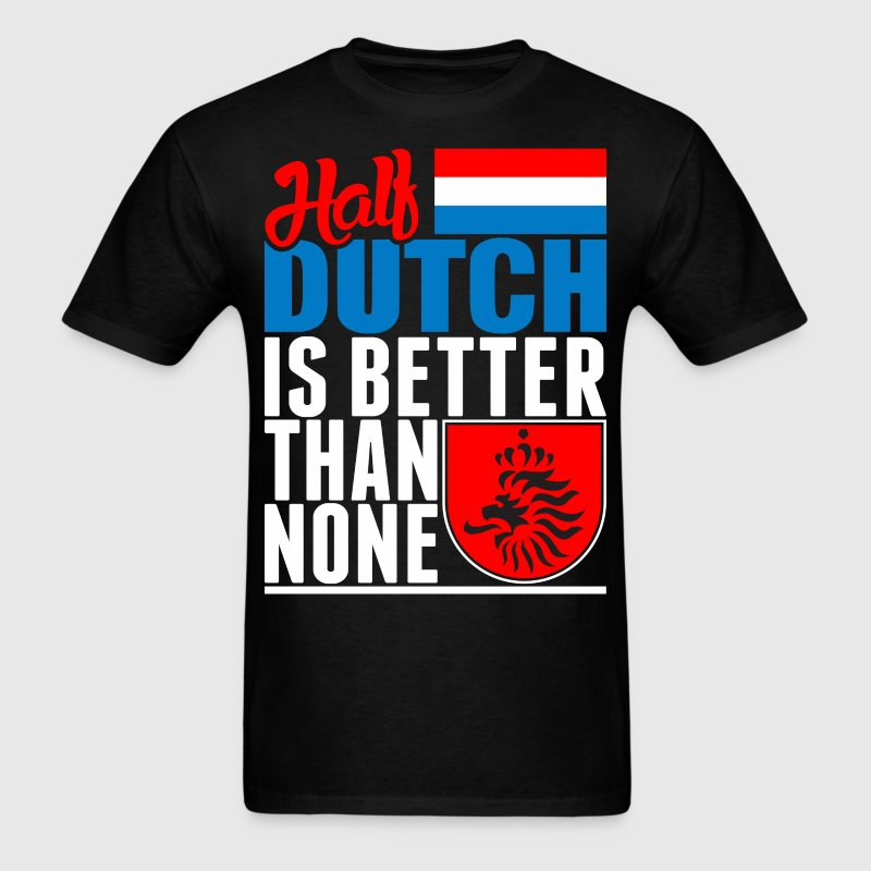 Half Dutch Is Better Than None - Men's T-Shirt