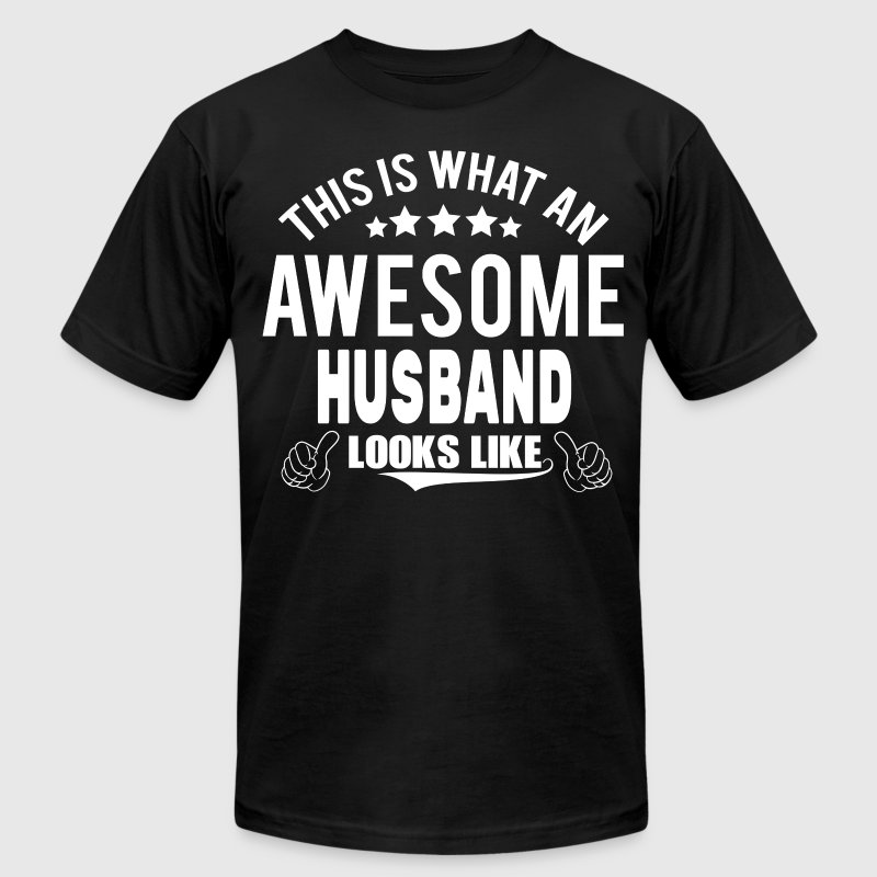 THIS IS WHAT AN AWESOME HUSBAND LOOKS LIKE T-Shirts - Men's T-Shirt by American Apparel