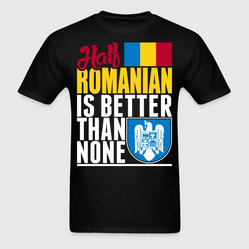 Half Romanian Is Better Than None - Men's T-Shirt