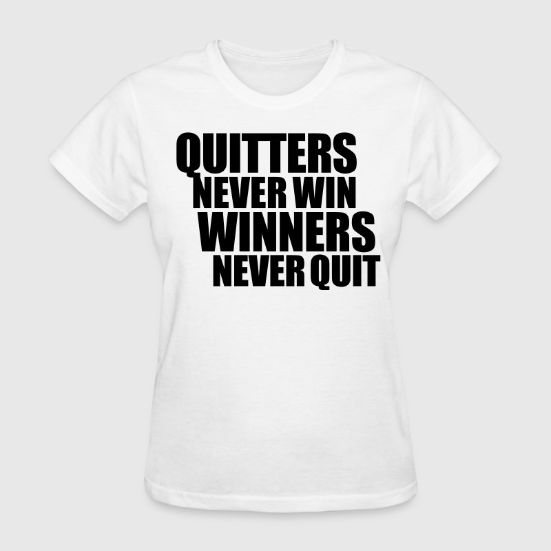 Quitters never win, winners never quit Ladies T-Sh - Women's T-Shirt