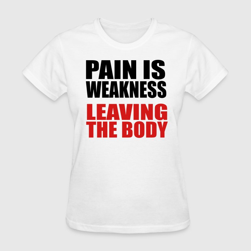 Pain is weakness leaving the body Ladies T-Shirt - Women's T-Shirt