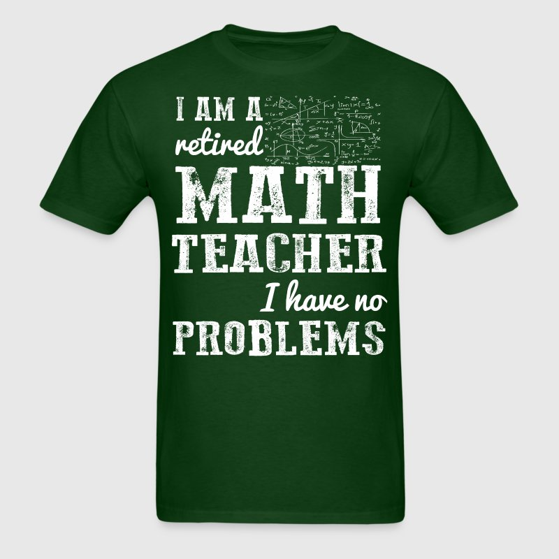 I Am A Retired Math Teacher Have No Problems - Men's T-Shirt
