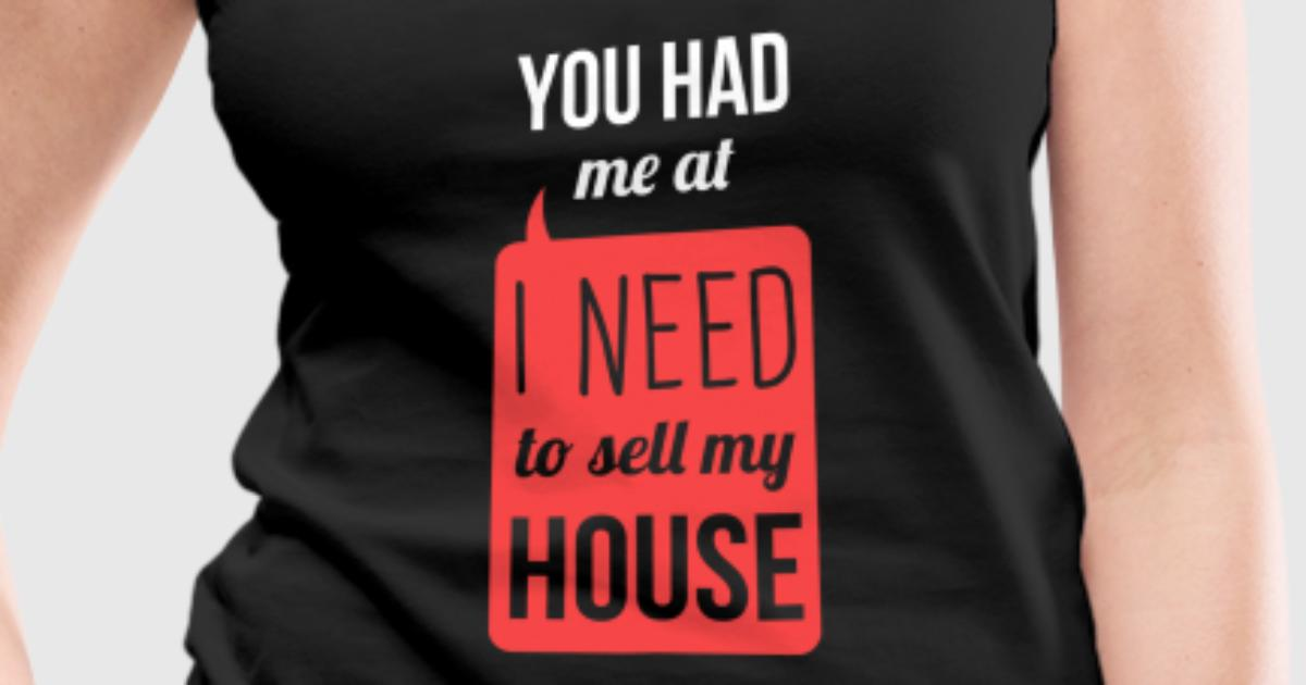 I need to sell my house real estate t shirt tank top for Where can i sell t shirts