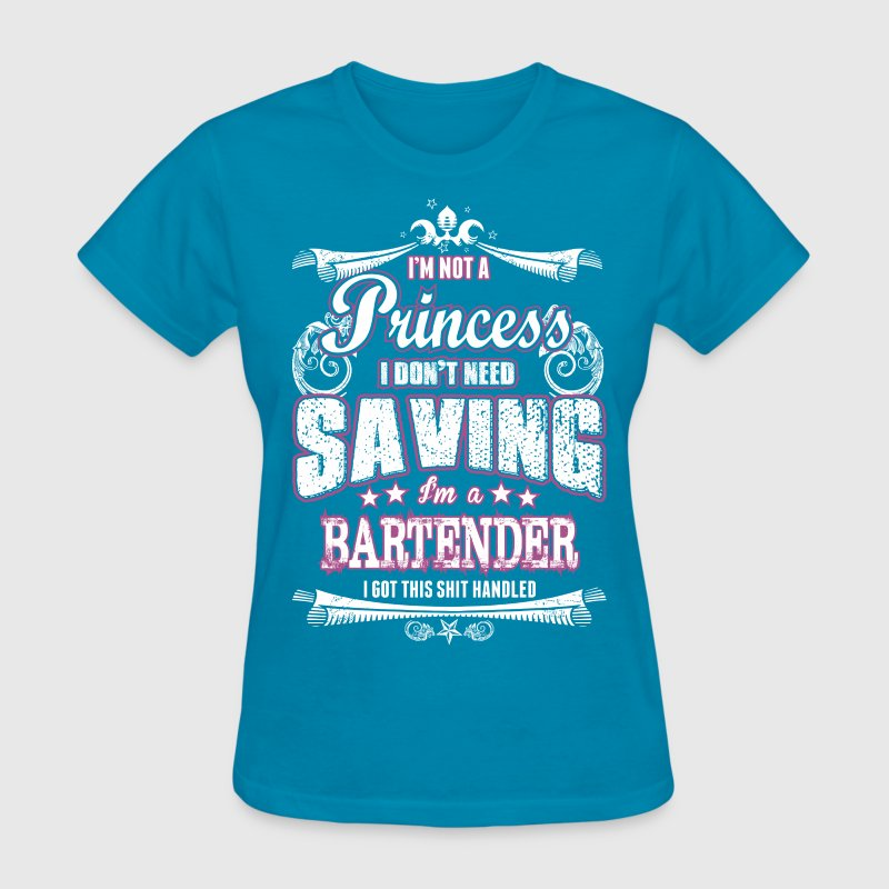 Im Not A Princess I Dont Need Saving Im Bartender - Women's T-Shirt