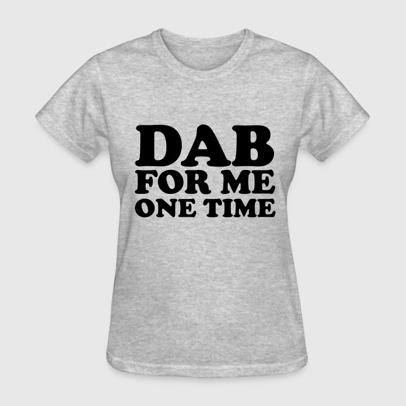 Dab for me one time Women's T-Shirts - Women's T-Shirt