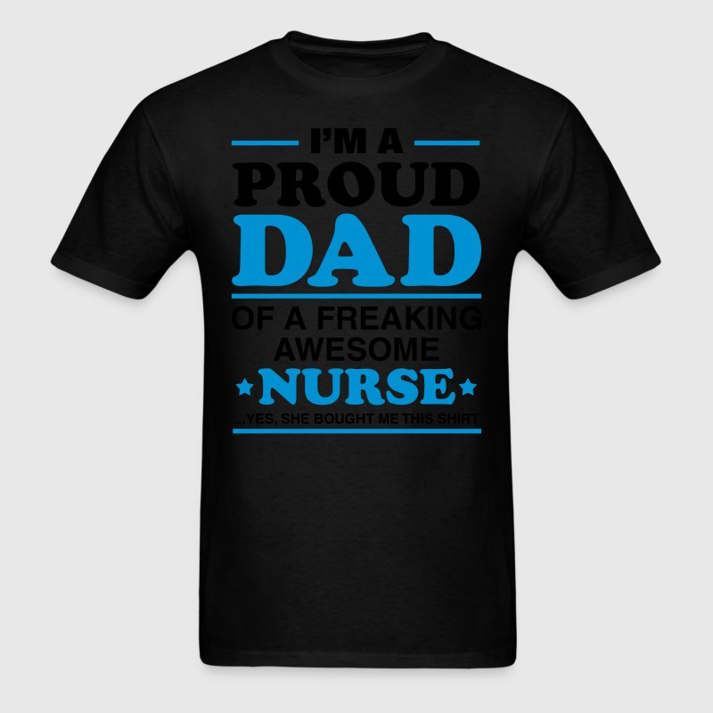 I Am A Proud Dad Of A Freaking Awesome Nurse T-Shirts - Men's T-Shirt