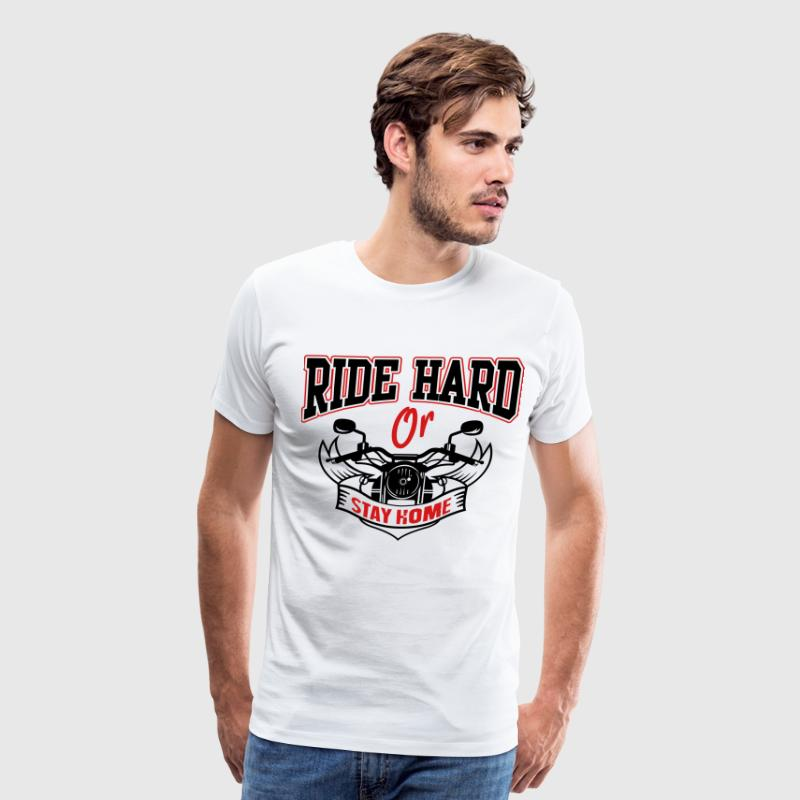 Bike: Ride hard or stay home T-Shirts - Men's Premium T-Shirt