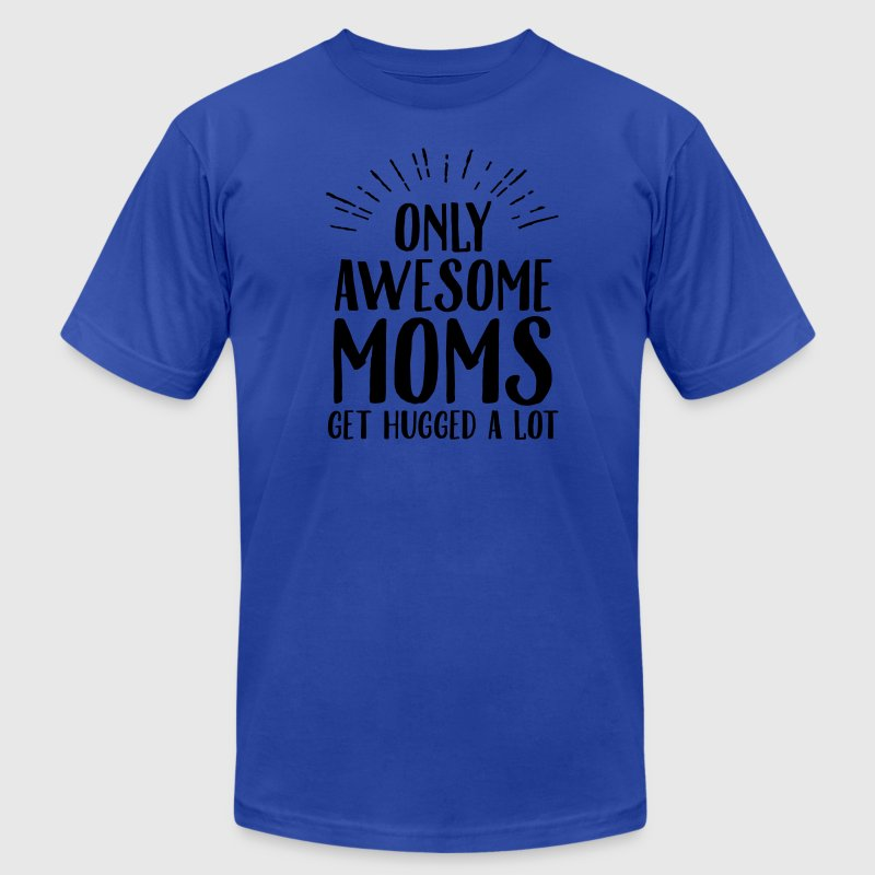 Only Awesome Moms Get Hugged A Lot T-Shirts - Men's T-Shirt by American Apparel